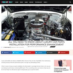 All You Need to Know About Luxury Car Parts Installation for Performance Enhancement