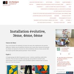 Installation évolutive, 3ème, 4ème, 6ème – Arts Plastiques