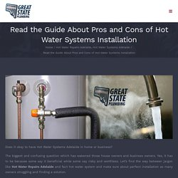 Read the Guide About Pros and Cons of Hot Water Systems Installation