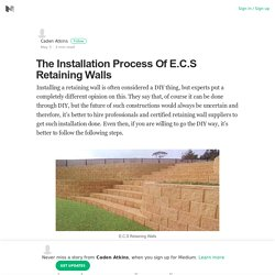 What The Process Of E.C.S Retaining Walls Installation?