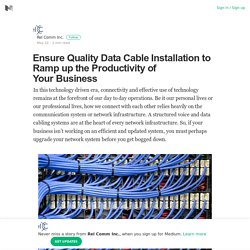 Ensure Quality Data Cable Installation to Ramp up the Productivity of Your Business
