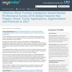 Offshore Wind Turbine Installation Vessel Market Professional Survey 2016 Global Industry Key Players, Share, Trend, Applications, Segmentation and Forecast to 2021