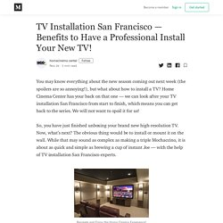 TV Installation San Francisco – Benefits to Have a Professional Install Your New TV!
