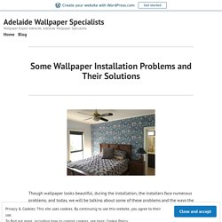 Some Wallpaper Installation Problems and Their Solutions – Adelaide Wallpaper Specialists