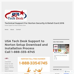 USA Tech Desk Support to Norton Setup Download and Installation Process Call 1-888-335-6745 – Technical Support For Norton Security & Retail Card 2016