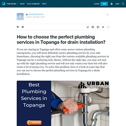 Choose the Perfect Plumbing Services in Topanga for Drain Installation