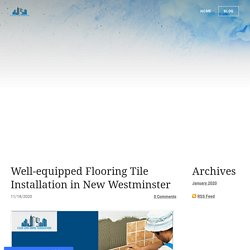 Well-equipped Flooring Tile Installation in New Westminster