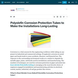 Polyolefin Corrosion Protection Tubes to Make the Installations Long-Lasting : galathermos — LiveJournal
