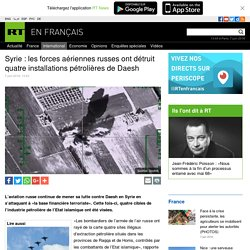 Syrie : les forces aériennes russes ont détruit quatre installations pétrolières de Daesh