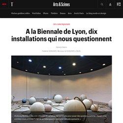 A la Biennale de Lyon, dix installations qui nous questionnent