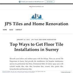 Top Ways to Get Floor Tile Installations in Surrey