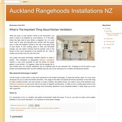 Auckland Rangehoods Installations NZ: What is The Important Thing About Kitchen Ventilation.