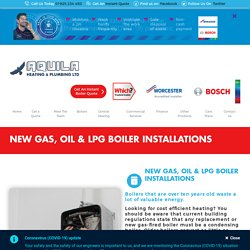 New Gas, Oil & LPG Boiler Installations - Aquila Heating & Plumbing Ltd Warrington