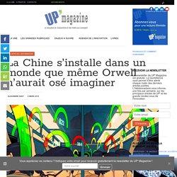 La Chine s'installe dans un monde que même Orwell n'aurait osé imaginer