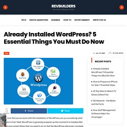 Already Installed WordPress? 5 Essential Things You Must Do Now