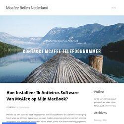 Hoe Installeer Ik Antivirus Software Van McAfee op Mijn MacBook? - Mcafee Bellen Nederland