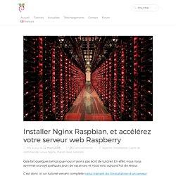 Installer Nginx Raspbian, accélérez votre serveur Raspberry