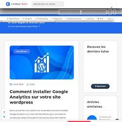 Comment installer Google Analytics sur votre site wordpress — Tutoriels CMS, par Codeur.com