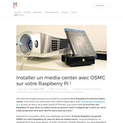 Installer OSMC et faite un media-center avec votre Raspberry Pi