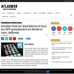 Installer Kodi sur Ipad/Iphone et tous les APP gratuitement en illimité et sans Jailbreak.
