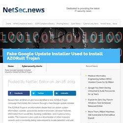 Fake Google Update Installer Used to Install AZORult Trojan - NetSec.News