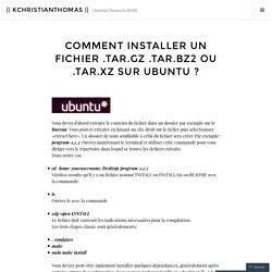 Comment installer un fichier .tar.gz .tar.bz2 ou .tar.xz sur Ubuntu ? –