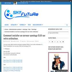 Comment installer un serveur synology (5.0) sur votre ordinateur. - Sky-Future