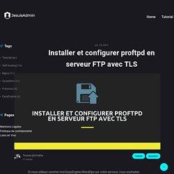 Installer un serveur FTP pour plusieurs utilisateurs avec proftpd