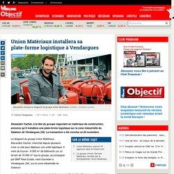 Union Matériaux installera sa plate-forme logistique à Vendargues