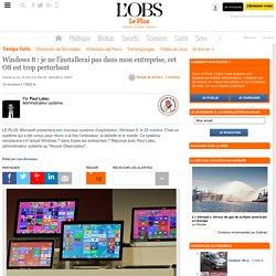 Windows 8 : je ne l'installerai pas dans mon entreprise, cet OS est trop perturbant