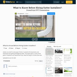 What to Know Before Hiring Gutter Installers? PowerPoint Presentation - ID:9948001