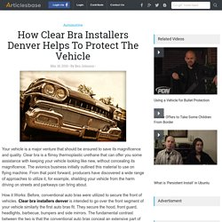 How Clear Bra Installers Denver Helps To Protect The Vehicle