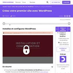 Installez et configurez WordPress - Créez votre premier site avec WordPress