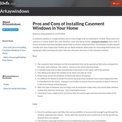 Pros and Cons of Installing Casement Windows in Your Home by Arkaywindows
