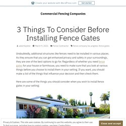 3 Things To Consider Before Installing Fence Gates – Commercial Fencing Companies