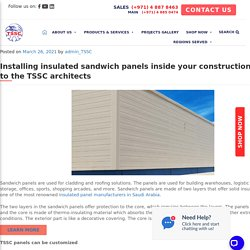 Installing insulated sandwich panels inside your construction – Talk to the TSSC architects - TSSC - Technical Supplies and Services Co LLC