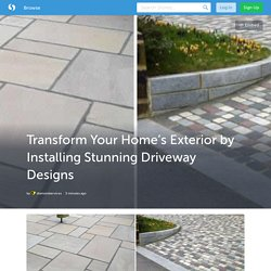 Transform Your Home's Exterior by Installing Stunning Driveway Designs