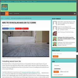 More tips for installing wood look tile flooring