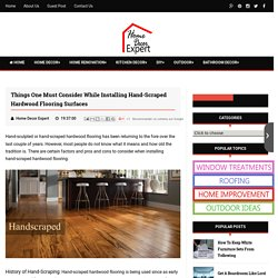 Things One Must Consider While Installing Hand-Scraped Hardwood Flooring Surfaces - Best Home Improvement and Decorating Ideas - Home Decor Expert