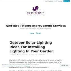 Outdoor Solar Lighting Ideas For Installing Lighting In Your Garden – Yard-Bird
