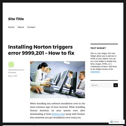 Installing Norton triggers error 9999,201 – How to fix – Site Title