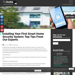 Installing Your First Smart Home Security System: Top Tips From Our Experts