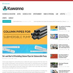 Do's and Don'ts Of Installing Column Pipes for Submersible Pump