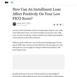 How Can An Installment Loan Affect Positively On Your Low FICO Score?