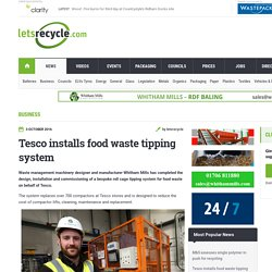 Tesco installs food waste tipping system - letsrecycle.com