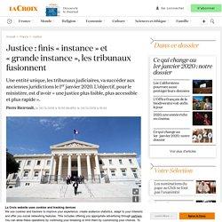 Justice : finis «instance» et «grande instance», les tribunaux fusionnent
