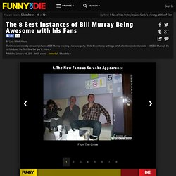 The 8 Best Instances of Bill Murray Being Awesome with his Fans from Look What I Found