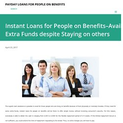 Instant Loans for People on Benefits–Avail Extra Funds despite Staying on others