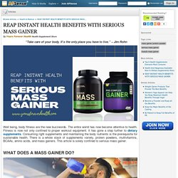REAP INSTANT HEALTH BENEFITS WITH SERIOUS MASS GAINER
