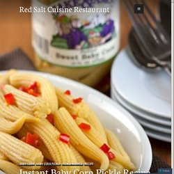 Instant Baby Corn Pickle Recipe for Your Tangy Taste Bud – Red Salt Cuisine Restaurant